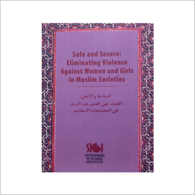 Safe and Secure: Eliminating Violence Against Women in Muslim Societies
